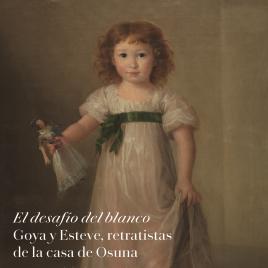 El desafío del blanco [Recurso electrónico] : Goya y Esteve, retratistas de la casa de Osuna : a propósito de la donación Alzaga / Museo Nacional del Prado.