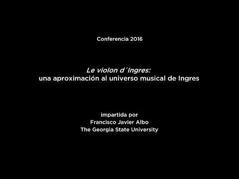 Conferencia: Le violon d'Ingres: una aproximación al universo musical de Ingres