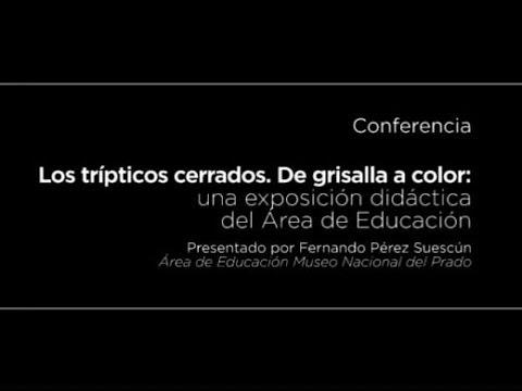 Conferencia: Los trípticos cerrados. De grisalla a color: una exposición didáctica del área de educación