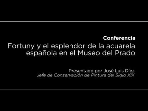 Conferencia: Fortuny y el esplendor de la acuarela española en el Museo del Prado