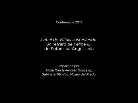 Conferencia: Isabel de Valois sosteniendo un retrato de Felipe II, de Sofonisba Anguissola