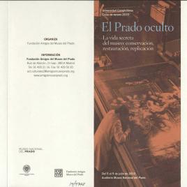 El Prado oculto : la vida secreta del museo : conservación, restauración, replicación : Universidad Complutense : cursos de verano 2010 / Amigos del Museo del Prado.
