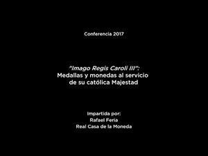 """Conferencia: """"Imago Regis Caroli III"""": Medallas y monedas al servicio de su católica Majestad"""