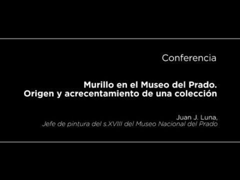 Conferencia: Murillo en el Museo del Prado. Origen y acrecentamiento de una colección
