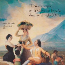El arte europeo en la Corte de España durante el siglo XVIII [Material gráfico] / Museo Nacional del Prado.