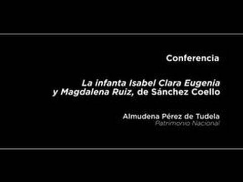 Conferencia: La infanta Isabel Clara Eugenia y Magdalena Ruiz, de Sánchez Coello