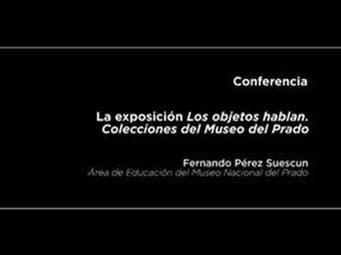 Conferencia: La exposición Los objetos hablan. Colecciones del Museo del Prado