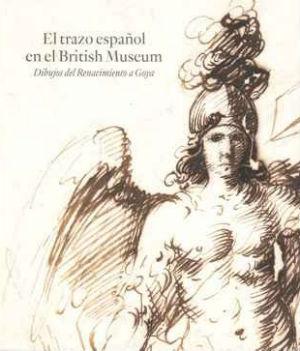 El trazo español en el British Museum. Dibujos del Renacimiento a Goya